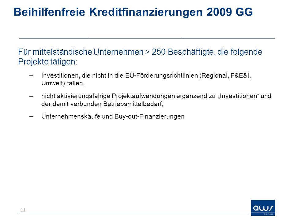 Beihilfenfreie Kreditfinanzierungen 2009 GG Für mittelständische Unternehmen > 250 Beschäftigte, die folgende Projekte tätigen: –Investitionen, die ni
