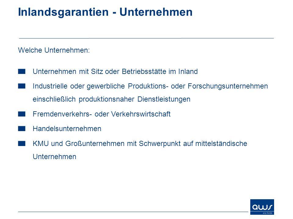 Inlandsgarantien - Unternehmen Welche Unternehmen: Unternehmen mit Sitz oder Betriebsstätte im Inland Industrielle oder gewerbliche Produktions- oder