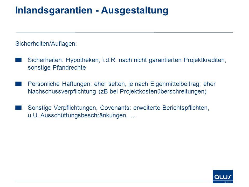 Inlandsgarantien - Ausgestaltung Sicherheiten/Auflagen: Sicherheiten: Hypotheken; i.d.R. nach nicht garantierten Projektkrediten, sonstige Pfandrechte