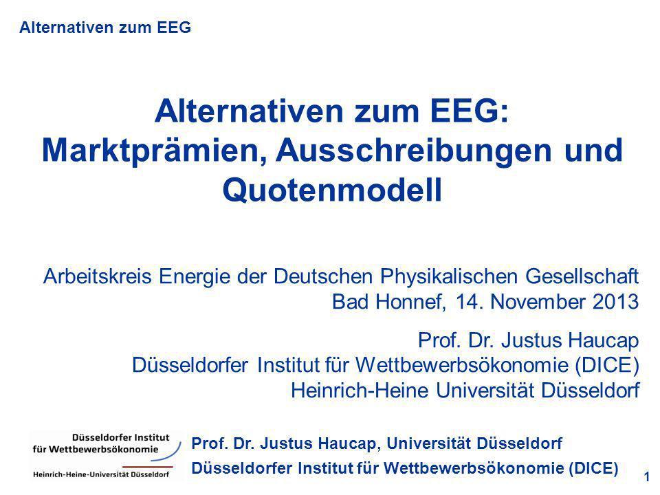 Alternativen zum EEG 1 Prof. Dr. Justus Haucap, Universität Düsseldorf Düsseldorfer Institut für Wettbewerbsökonomie (DICE) Alternativen zum EEG: Mark