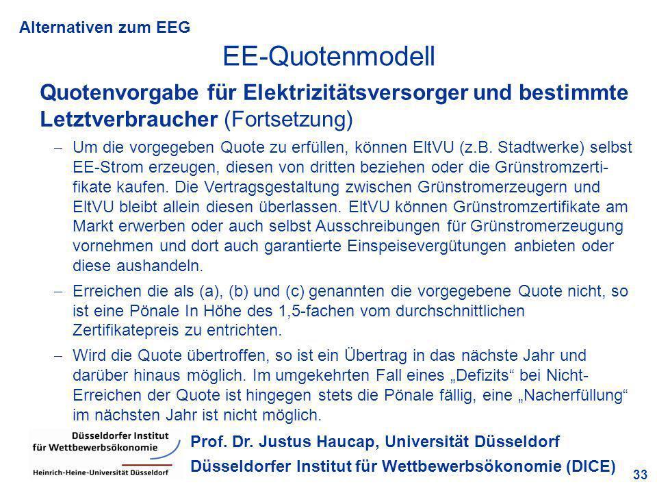 Alternativen zum EEG 33 Prof. Dr. Justus Haucap, Universität Düsseldorf Düsseldorfer Institut für Wettbewerbsökonomie (DICE) Quotenvorgabe für Elektri