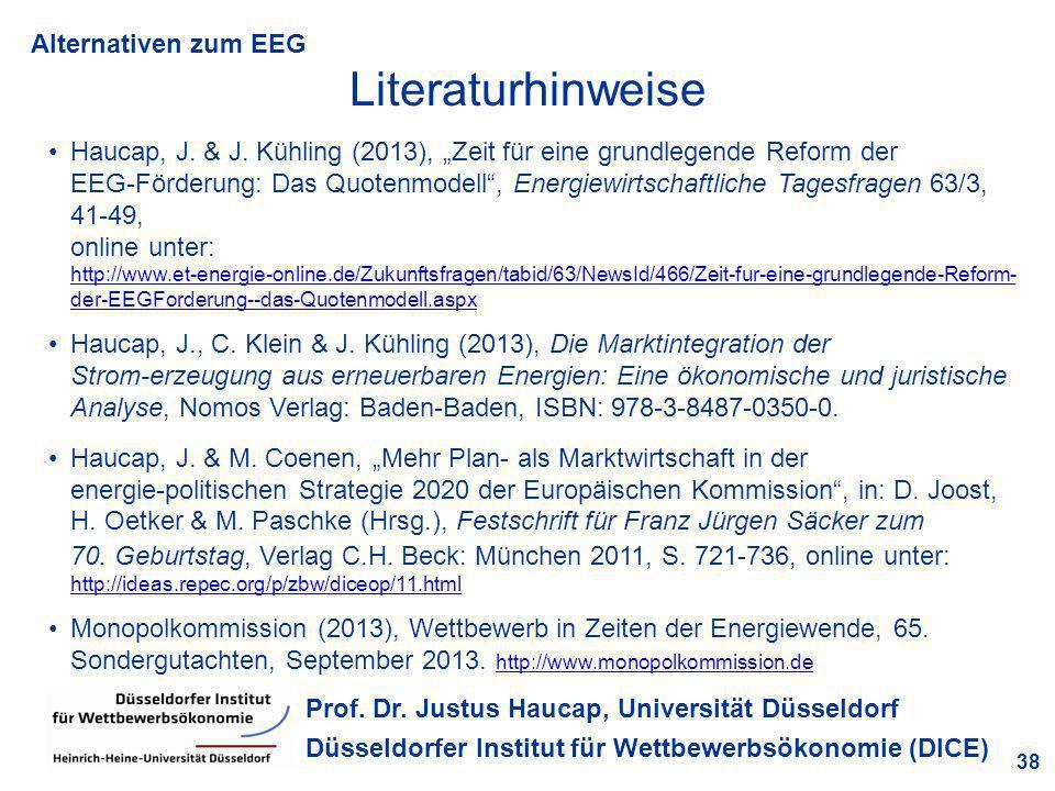 Alternativen zum EEG 38 Prof. Dr. Justus Haucap, Universität Düsseldorf Düsseldorfer Institut für Wettbewerbsökonomie (DICE) Literaturhinweise Haucap,