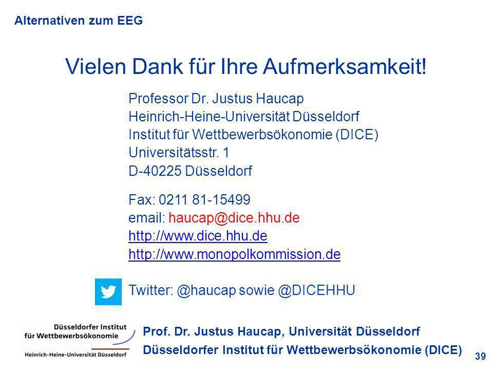 Alternativen zum EEG 39 Prof. Dr. Justus Haucap, Universität Düsseldorf Düsseldorfer Institut für Wettbewerbsökonomie (DICE) Vielen Dank für Ihre Aufm