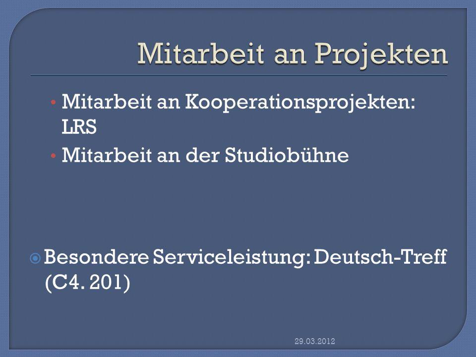 Mitarbeit an Kooperationsprojekten: LRS Mitarbeit an der Studiobühne Besondere Serviceleistung: Deutsch-Treff (C4. 201) 29.03.2012
