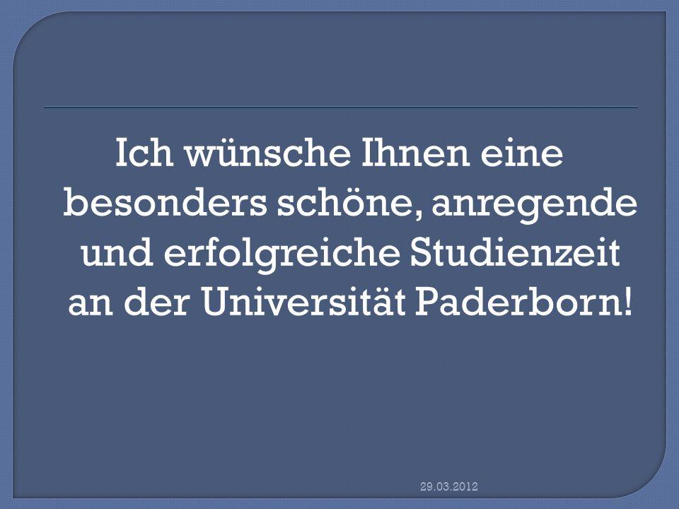 Ich wünsche Ihnen eine besonders schöne, anregende und erfolgreiche Studienzeit an der Universität Paderborn! 29.03.2012
