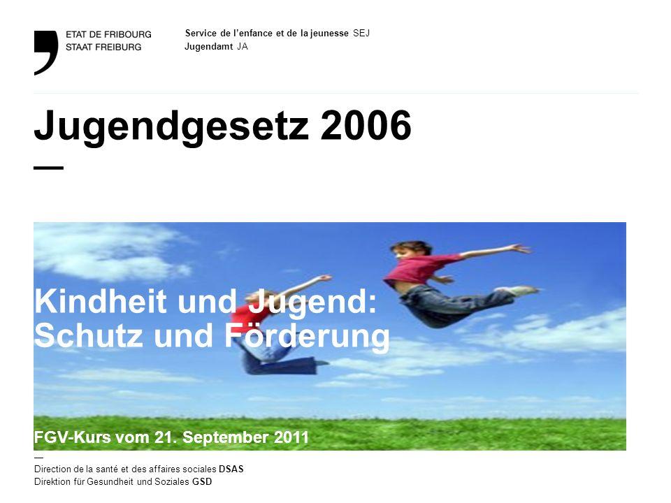 Service de lenfance et de la jeunesse SEJ Jugendamt JA Direction de la santé et des affaires sociales DSAS Direktion für Gesundheit und Soziales GSD J