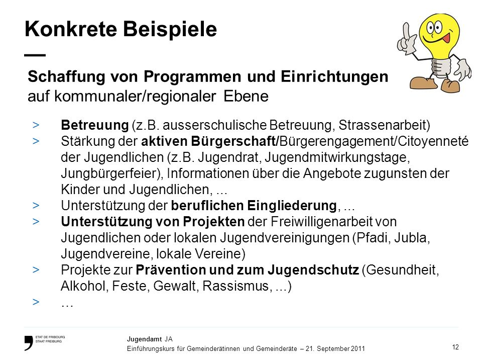 12 Jugendamt JA Einführungskurs für Gemeinderätinnen und Gemeinderäte – 21. September 2011 Konkrete Beispiele >Betreuung (z.B. ausserschulische Betreu