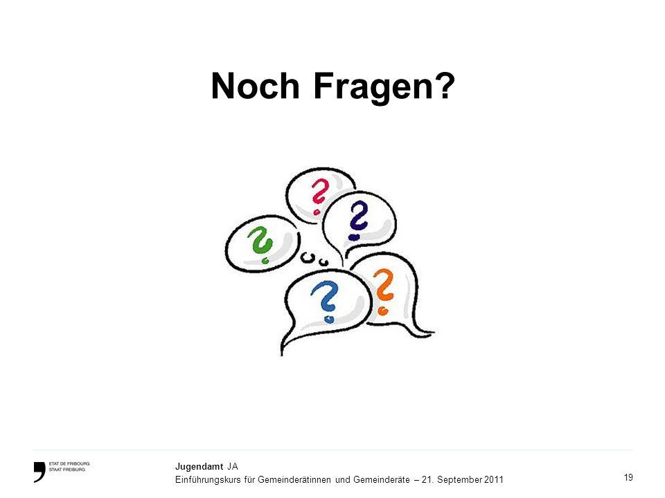 19 Jugendamt JA Einführungskurs für Gemeinderätinnen und Gemeinderäte – 21. September 2011 Noch Fragen?