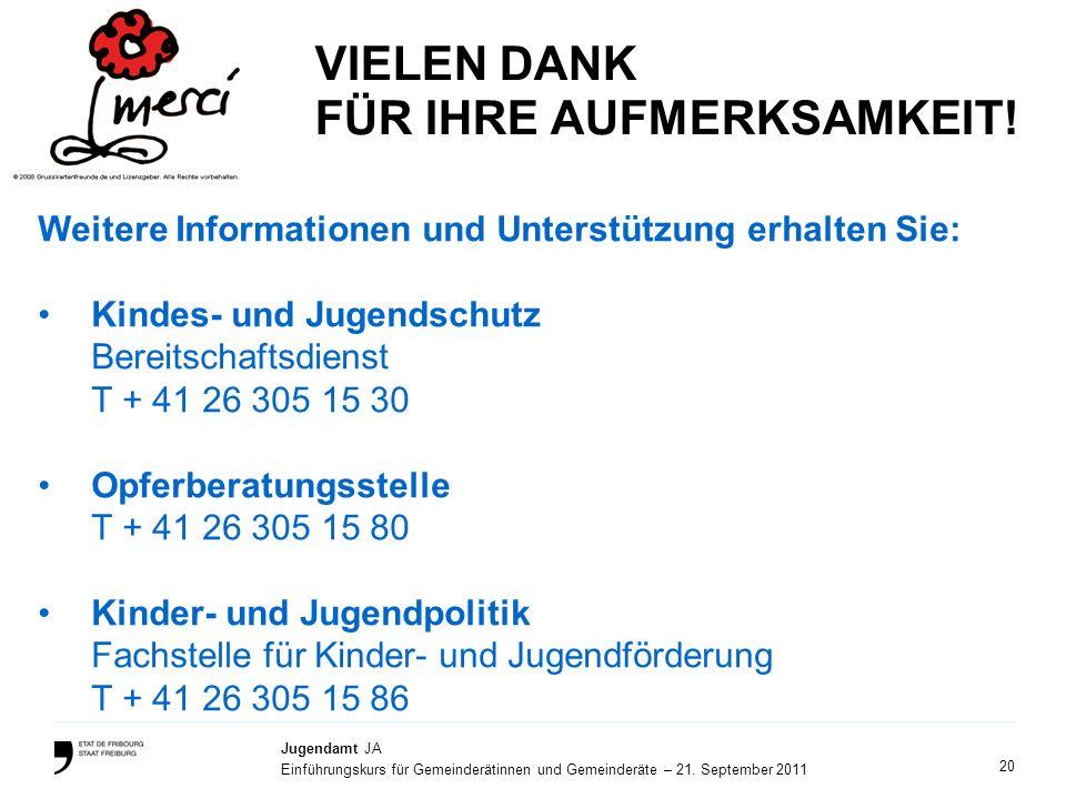 20 Jugendamt JA Einführungskurs für Gemeinderätinnen und Gemeinderäte – 21. September 2011 VIELEN DANK FÜR IHRE AUFMERKSAMKEIT! Weitere Informationen