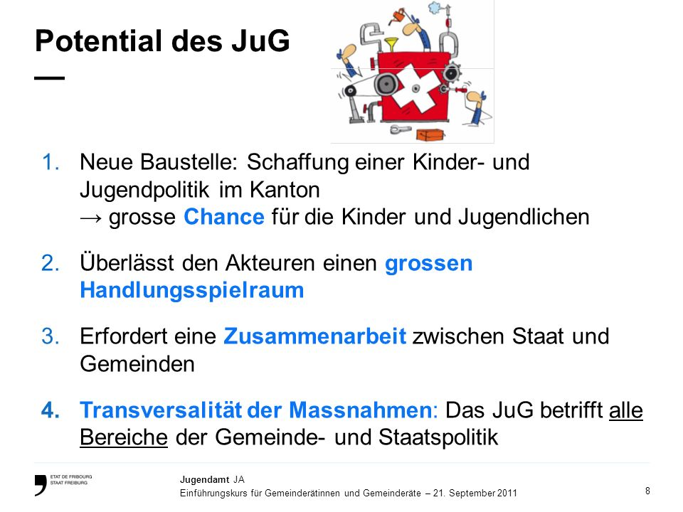 8 Jugendamt JA Einführungskurs für Gemeinderätinnen und Gemeinderäte – 21. September 2011 Potential des JuG 1.Neue Baustelle: Schaffung einer Kinder-