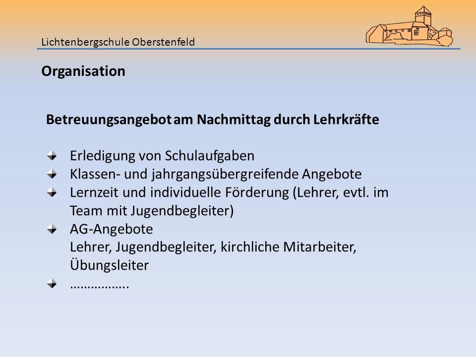 Lichtenbergschule Oberstenfeld Organisation Betreuungsangebot am Nachmittag durch Lehrkräfte Erledigung von Schulaufgaben Klassen- und jahrgangsübergreifende Angebote Lernzeit und individuelle Förderung (Lehrer, evtl.