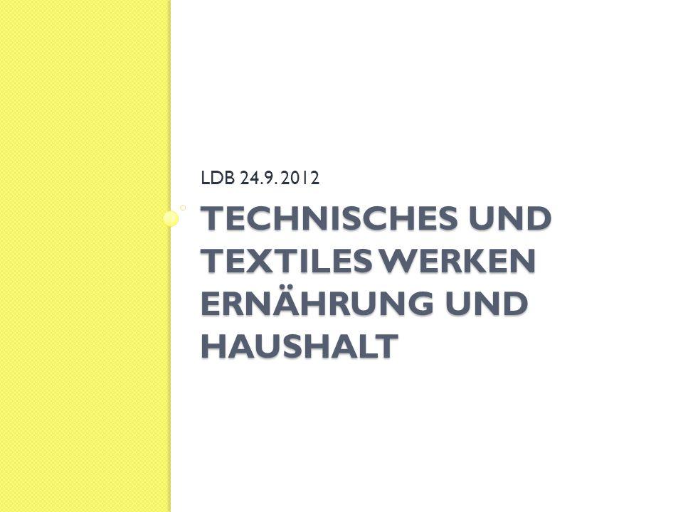 TECHNISCHES UND TEXTILES WERKEN ERNÄHRUNG UND HAUSHALT LDB 24.9. 2012