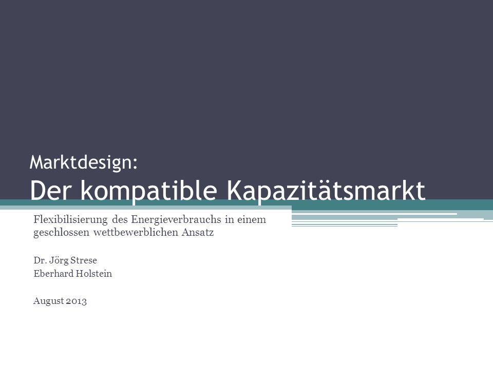 Marktdesign: Der kompatible Kapazitätsmarkt Flexibilisierung des Energieverbrauchs in einem geschlossen wettbewerblichen Ansatz Dr. Jörg Strese Eberha