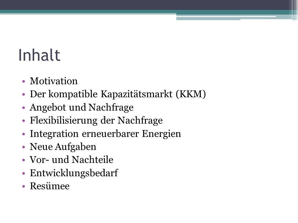 Inhalt Motivation Der kompatible Kapazitätsmarkt (KKM) Angebot und Nachfrage Flexibilisierung der Nachfrage Integration erneuerbarer Energien Neue Auf
