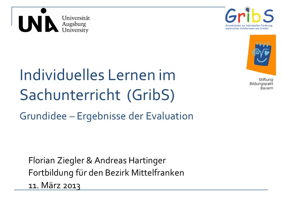 1 Individuelles Lernen im Sachunterricht (GribS) Florian Ziegler & Andreas Hartinger Fortbildung für den Bezirk Mittelfranken 11.