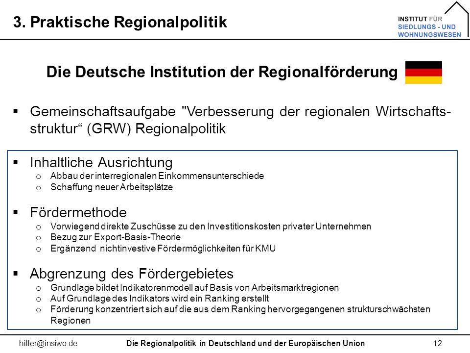 3. Praktische Regionalpolitik 12 hiller@insiwo.de Die Deutsche Institution der Regionalförderung Die Regionalpolitik in Deutschland und der Europäisch