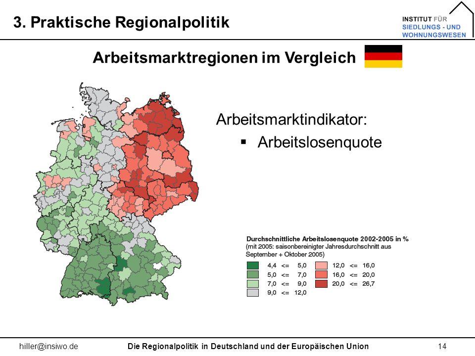 3. Praktische Regionalpolitik 14 hiller@insiwo.de Arbeitsmarktregionen im Vergleich Die Regionalpolitik in Deutschland und der Europäischen Union Arbe