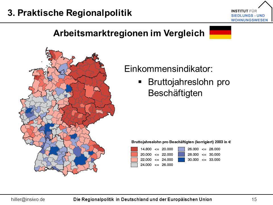 3. Praktische Regionalpolitik 15 hiller@insiwo.de Arbeitsmarktregionen im Vergleich Die Regionalpolitik in Deutschland und der Europäischen Union Eink