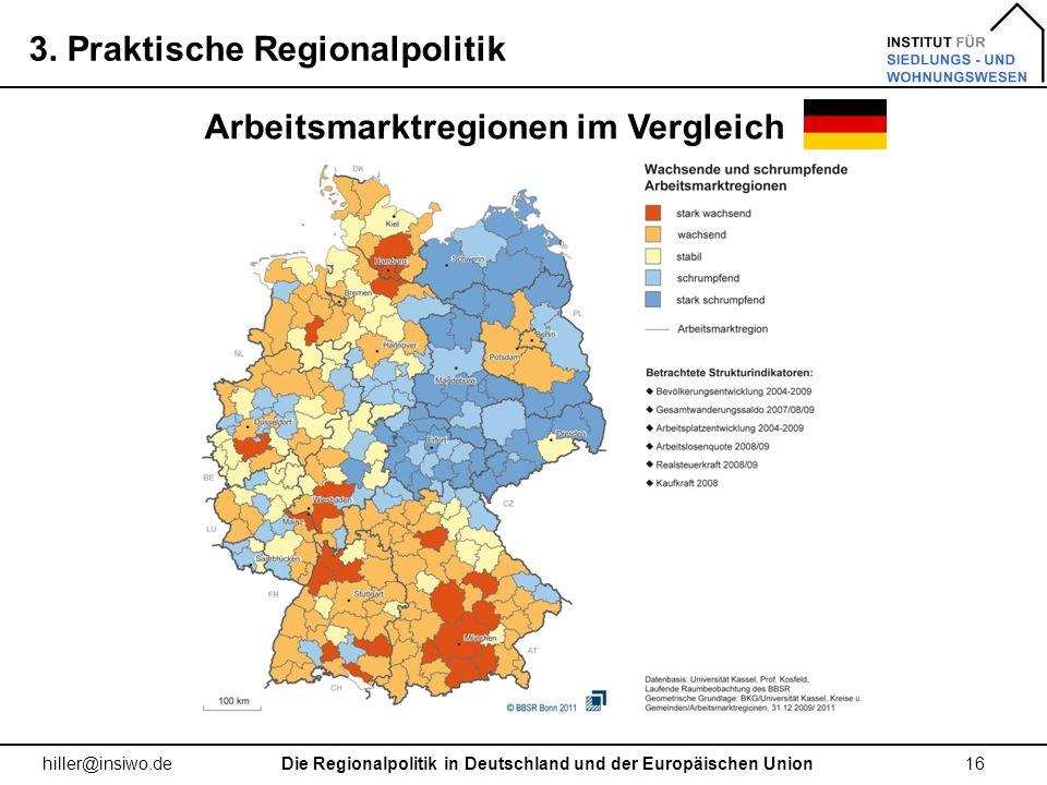 3. Praktische Regionalpolitik 16 hiller@insiwo.de Arbeitsmarktregionen im Vergleich Die Regionalpolitik in Deutschland und der Europäischen Union