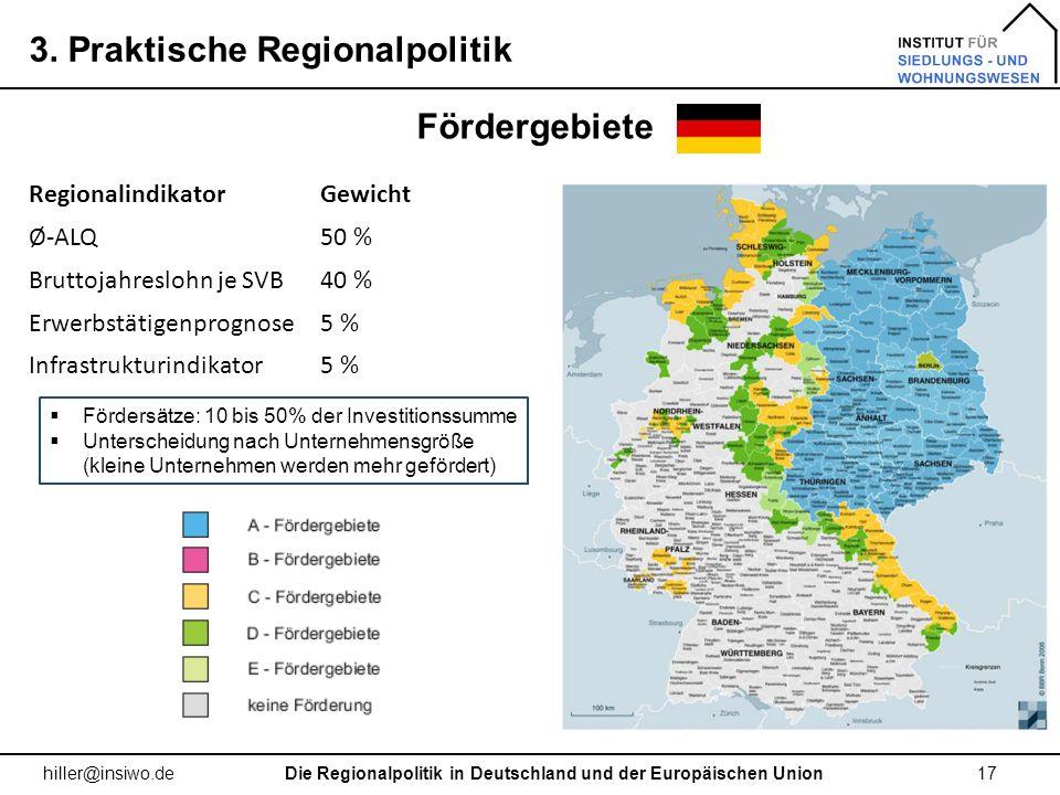 3. Praktische Regionalpolitik 17 hiller@insiwo.de Fördergebiete Die Regionalpolitik in Deutschland und der Europäischen Union RegionalindikatorGewicht