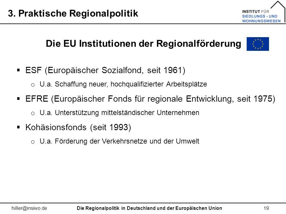 3. Praktische Regionalpolitik 19 hiller@insiwo.de Die EU Institutionen der Regionalförderung ESF (Europäischer Sozialfond, seit 1961) o U.a. Schaffung