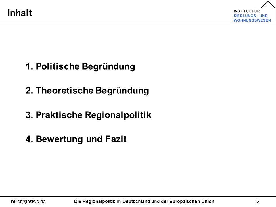 Inhalt 2Die Regionalpolitik in Deutschland und der Europäischen Union hiller@insiwo.de 1. Politische Begründung 2. Theoretische Begründung 3. Praktisc