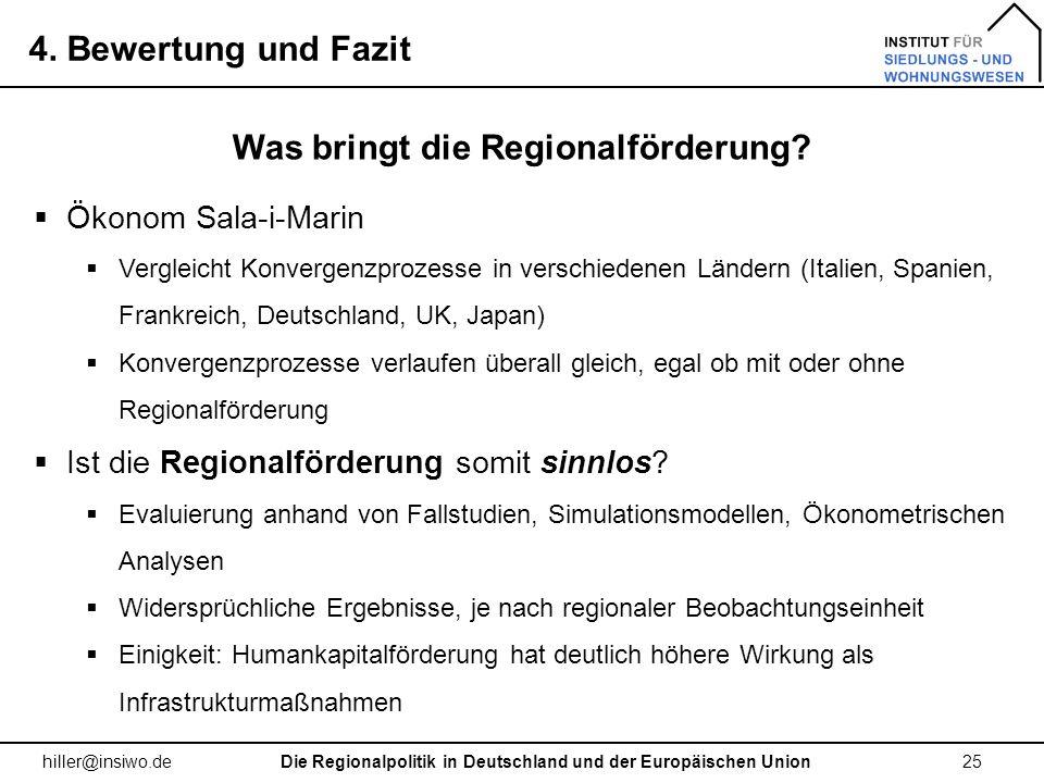 4. Bewertung und Fazit 25 hiller@insiwo.de Die Regionalpolitik in Deutschland und der Europäischen Union Was bringt die Regionalförderung? Ökonom Sala