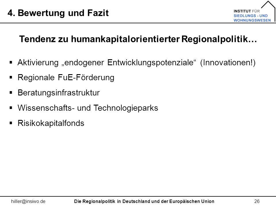 4. Bewertung und Fazit 26 hiller@insiwo.de Die Regionalpolitik in Deutschland und der Europäischen Union Tendenz zu humankapitalorientierter Regionalp
