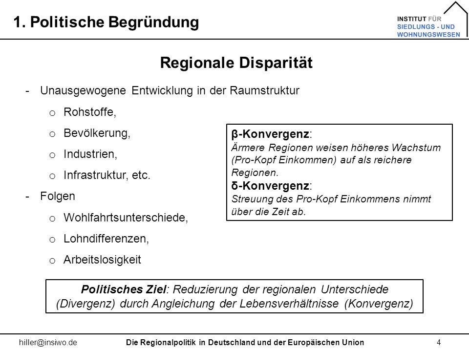 1. Politische Begründung 4 hiller@insiwo.de -Unausgewogene Entwicklung in der Raumstruktur o Rohstoffe, o Bevölkerung, o Industrien, o Infrastruktur,