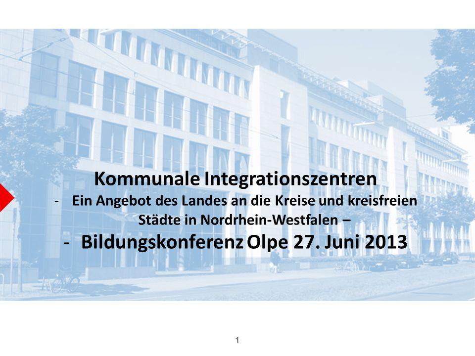 1 Kommunale Integrationszentren -Ein Angebot des Landes an die Kreise und kreisfreien Städte in Nordrhein-Westfalen – -Bildungskonferenz Olpe 27. Juni