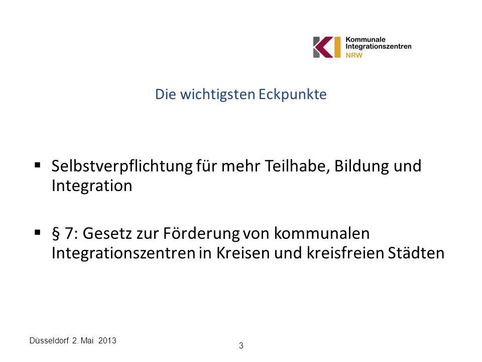 Düsseldorf 2. Mai 2013 3 Die wichtigsten Eckpunkte Selbstverpflichtung für mehr Teilhabe, Bildung und Integration § 7: Gesetz zur Förderung von kommun