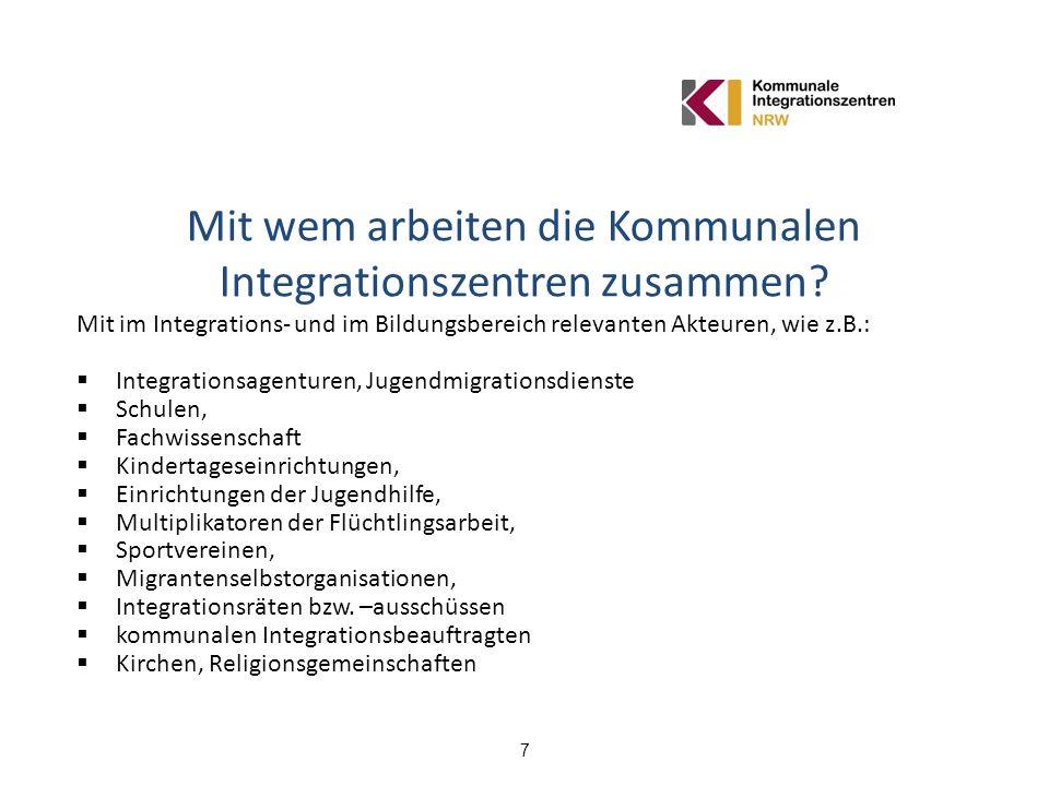 7 Mit wem arbeiten die Kommunalen Integrationszentren zusammen? Mit im Integrations- und im Bildungsbereich relevanten Akteuren, wie z.B.: Integration