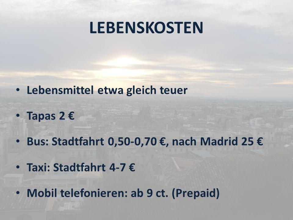 LEBENSKOSTEN Lebensmittel etwa gleich teuer Tapas 2 Bus: Stadtfahrt 0,50-0,70, nach Madrid 25 Taxi: Stadtfahrt 4-7 Mobil telefonieren: ab 9 ct.