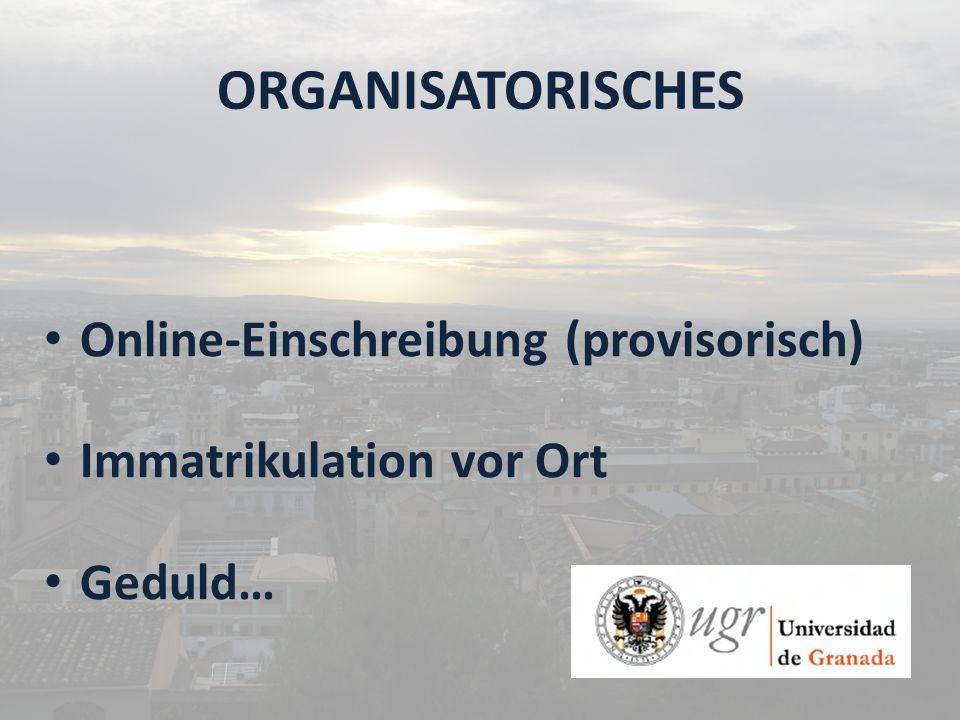ORGANISATORISCHES Online-Einschreibung (provisorisch) Immatrikulation vor Ort Geduld…