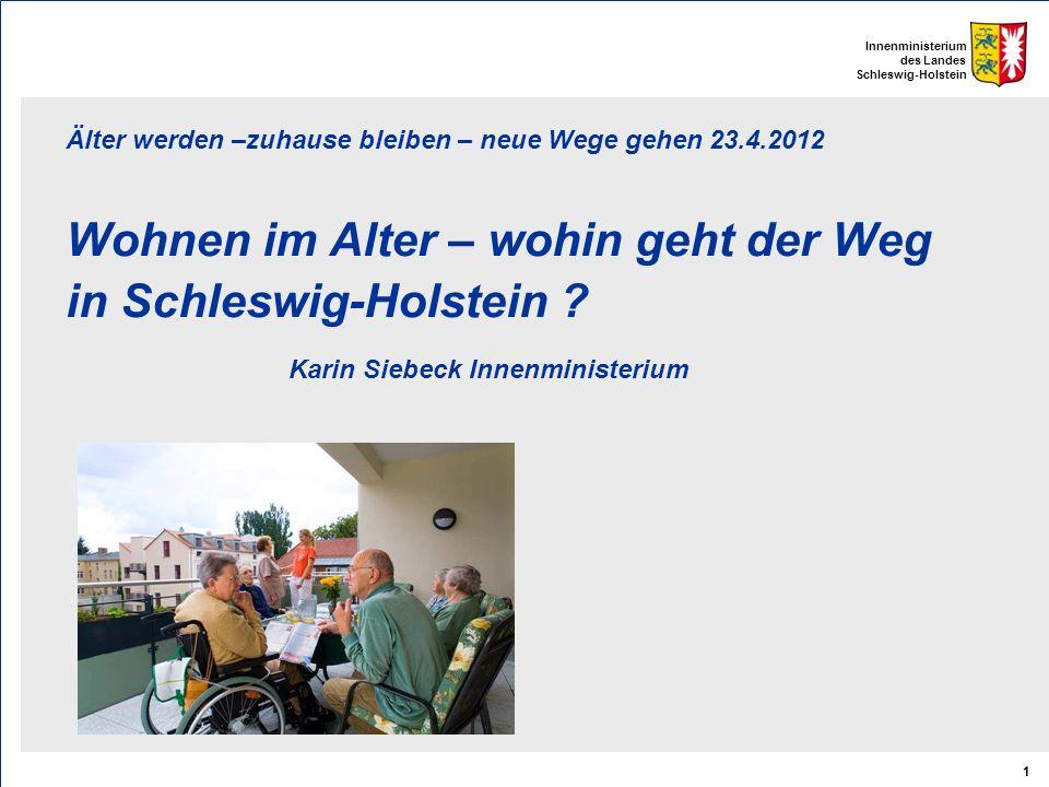 Innenministerium des Landes Schleswig-Holstein 1 Älter werden –zuhause bleiben – neue Wege gehen 23.4.2012 Wohnen im Alter – wohin geht der Weg in Sch