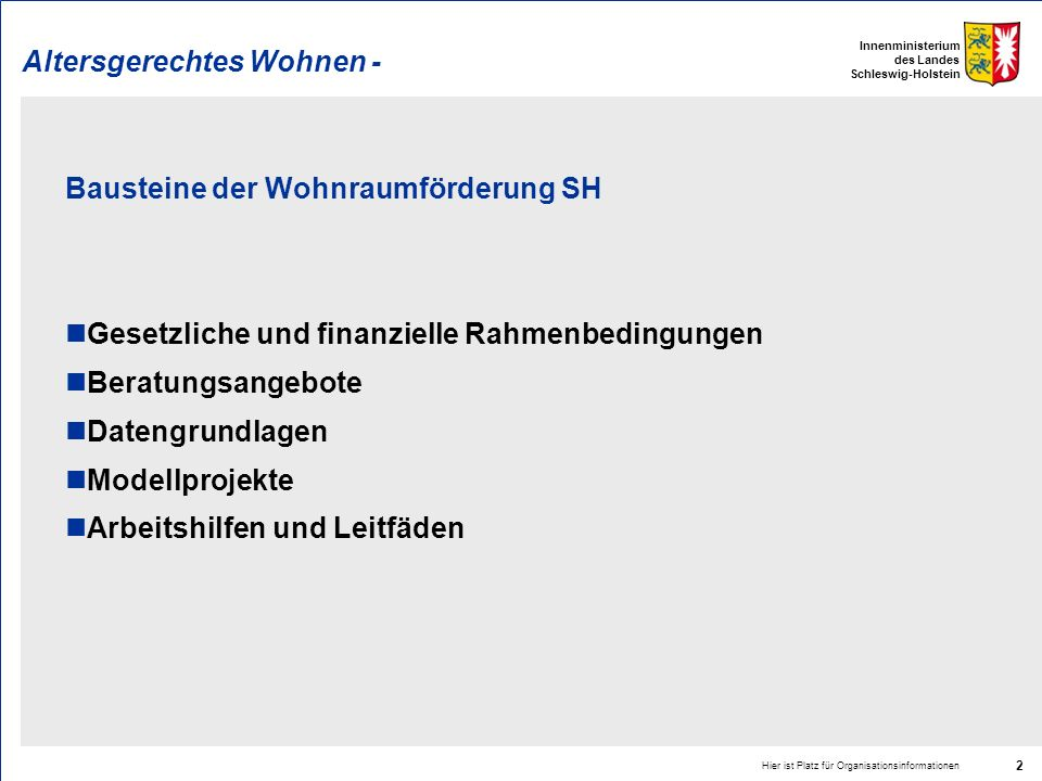 Innenministerium des Landes Schleswig-Holstein Altersgerechtes Wohnen - Bausteine der Wohnraumförderung SH Gesetzliche und finanzielle Rahmenbedingung