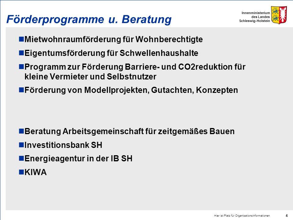 Innenministerium des Landes Schleswig-Holstein Förderprogramme u. Beratung Mietwohnraumförderung für Wohnberechtigte Eigentumsförderung für Schwellenh