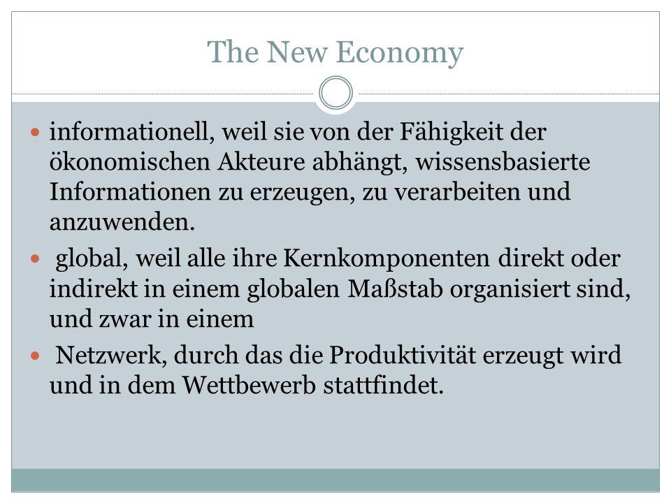 The New Economy informationell, weil sie von der Fähigkeit der ökonomischen Akteure abhängt, wissensbasierte Informationen zu erzeugen, zu verarbeiten und anzuwenden.