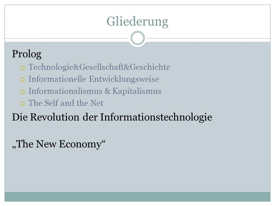 Gliederung Prolog Technologie&Gesellschaft&Geschichte Informationelle Entwicklungsweise Informationalismus & Kapitalismus The Self and the Net Die Rev