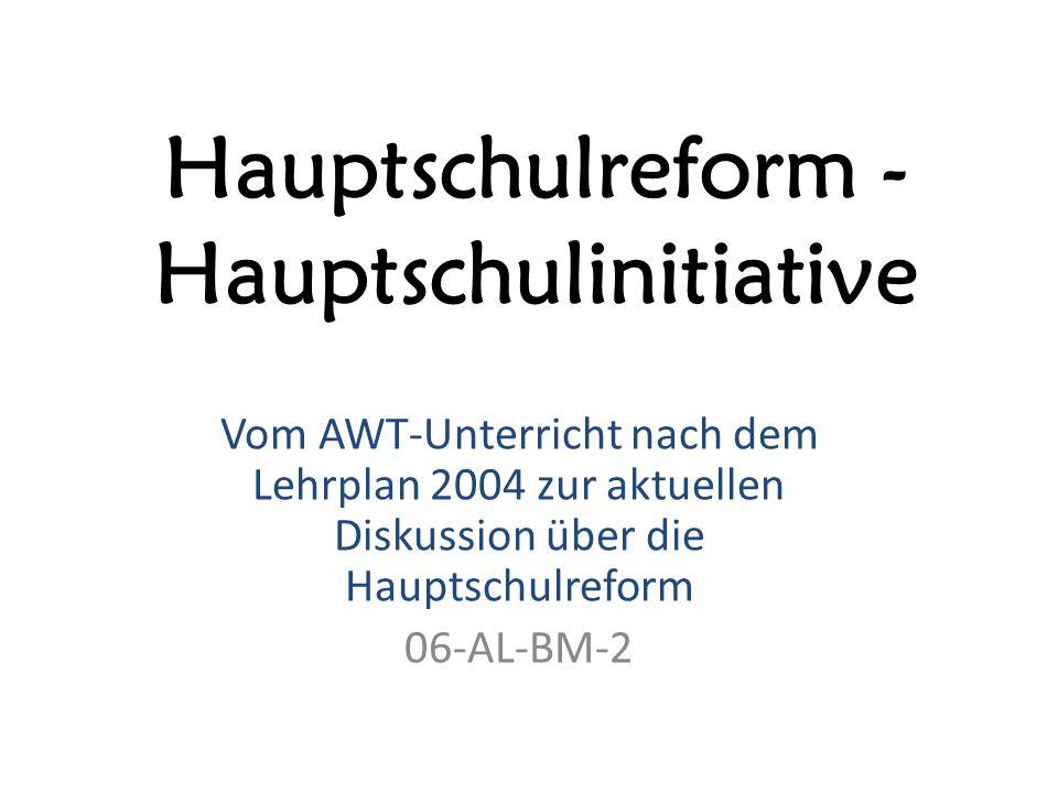 Hauptschulreform - Hauptschulinitiative Vom AWT-Unterricht nach dem Lehrplan 2004 zur aktuellen Diskussion über die Hauptschulreform 06-AL-BM-2