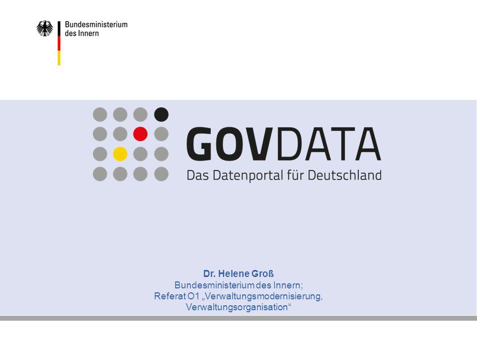 www.bmi.bund.de www.govdata.de Dr. Helene Groß Bundesministerium des Innern; Referat O1 Verwaltungsmodernisierung, Verwaltungsorganisation