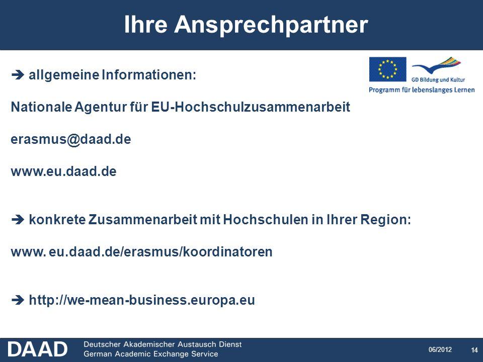 14 06/2012 allgemeine Informationen: Nationale Agentur für EU-Hochschulzusammenarbeit erasmus@daad.de www.eu.daad.de konkrete Zusammenarbeit mit Hochs
