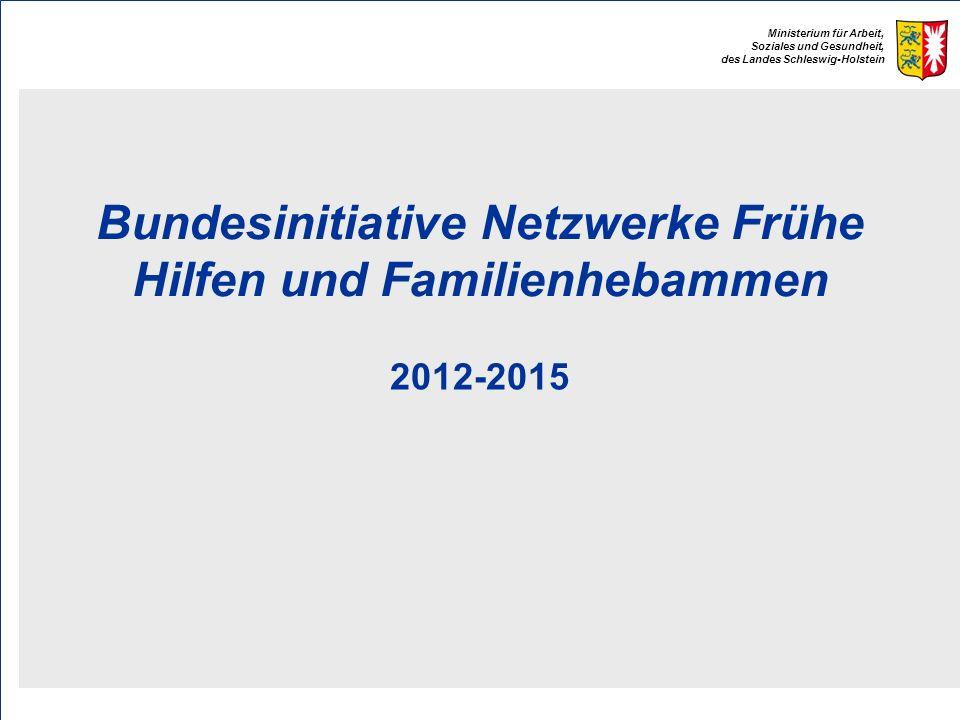 Ministerium für Arbeit, Soziales und Gesundheit, des Landes Schleswig-Holstein Bundesinitiative Netzwerke Frühe Hilfen und Familienhebammen 2012-2015