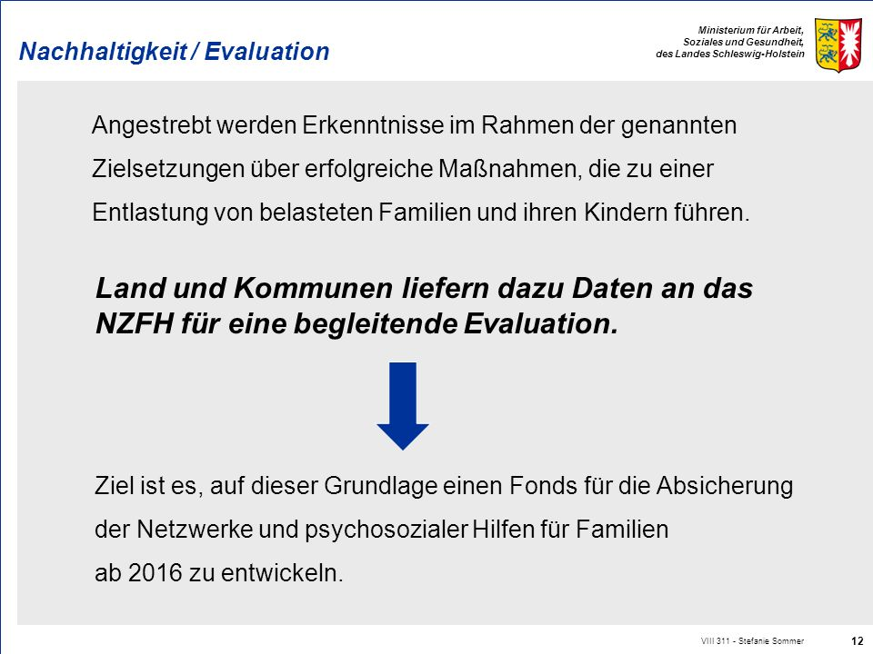 Ministerium für Arbeit, Soziales und Gesundheit, des Landes Schleswig-Holstein Nachhaltigkeit / Evaluation Angestrebt werden Erkenntnisse im Rahmen de