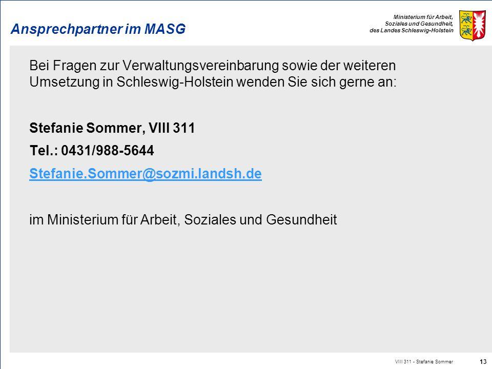 Ministerium für Arbeit, Soziales und Gesundheit, des Landes Schleswig-Holstein VIII 311 - Stefanie Sommer 13 Ansprechpartner im MASG Bei Fragen zur Ve