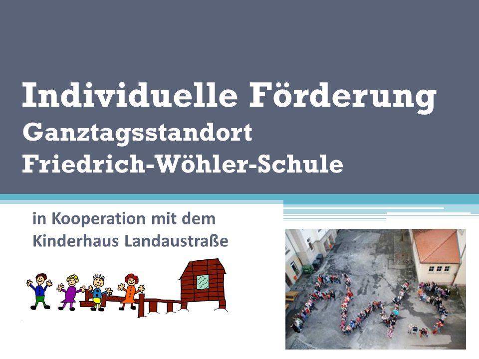 Individuelle Förderung Ganztagsstandort Friedrich-Wöhler-Schule in Kooperation mit dem Kinderhaus Landaustraße