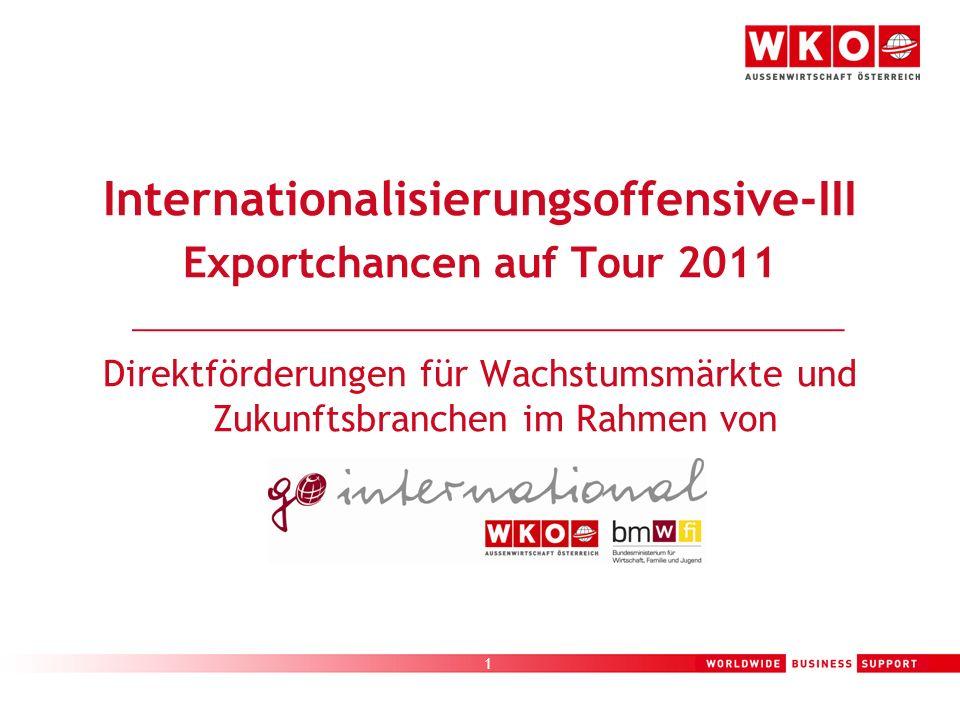 1 Internationalisierungsoffensive-III Exportchancen auf Tour 2011 Direktförderungen für Wachstumsmärkte und Zukunftsbranchen im Rahmen von