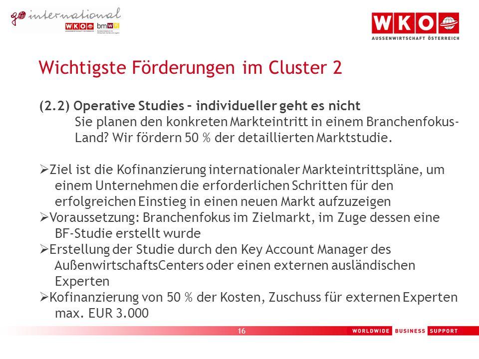 16 Wichtigste Förderungen im Cluster 2 (2.2) Operative Studies – individueller geht es nicht Sie planen den konkreten Markteintritt in einem Branchenfokus- Land.
