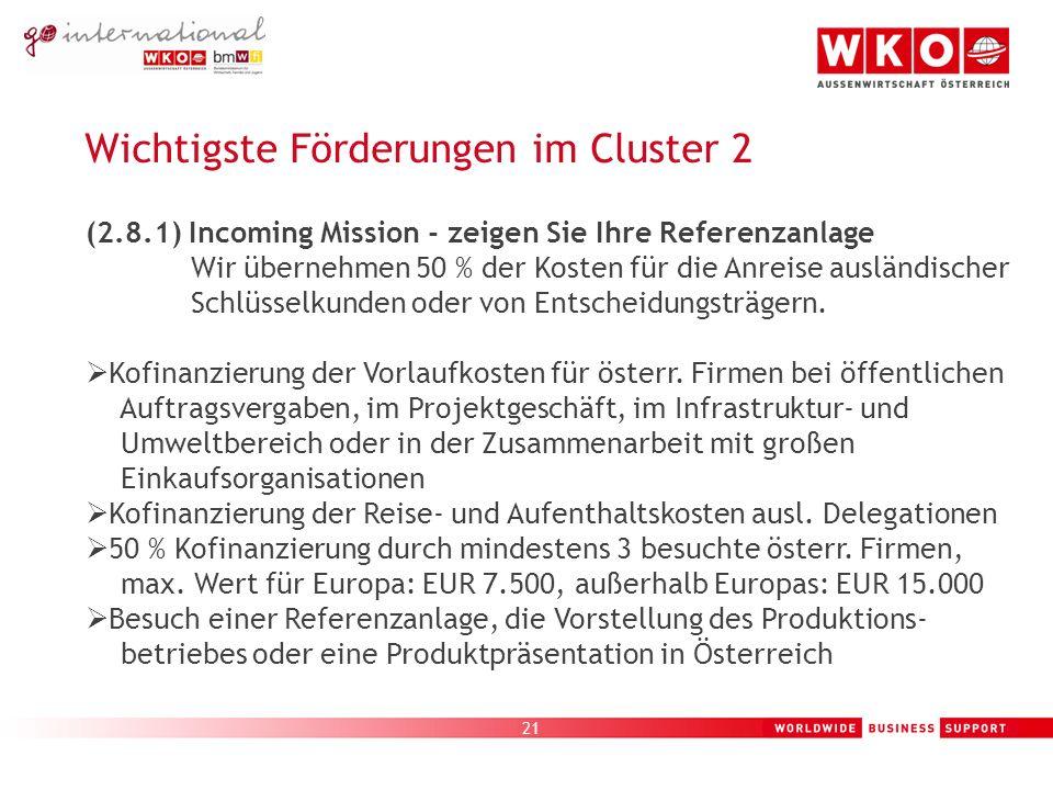 21 Wichtigste Förderungen im Cluster 2 (2.8.1) Incoming Mission - zeigen Sie Ihre Referenzanlage Wir übernehmen 50 % der Kosten für die Anreise ausländischer Schlüsselkunden oder von Entscheidungsträgern.