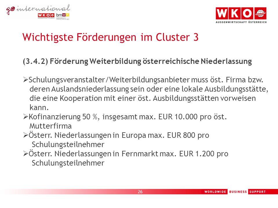 26 Wichtigste Förderungen im Cluster 3 (3.4.2) Förderung Weiterbildung österreichische Niederlassung Schulungsveranstalter/Weiterbildungsanbieter muss öst.
